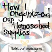 How I Organized Our Homeschool Supplies