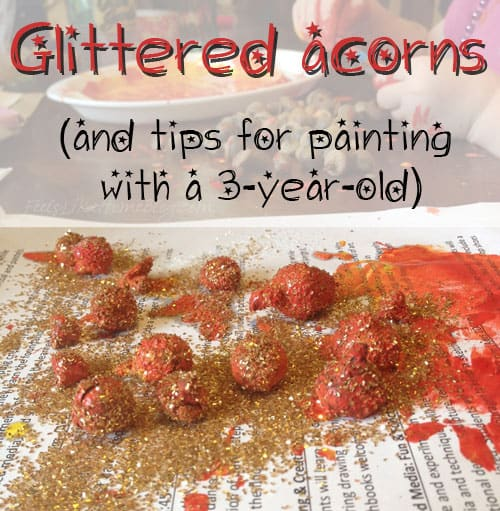Glittered Acorns (with tips for painting with a 3-year-old)