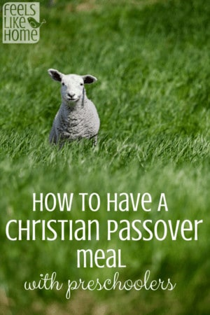 How to Host A Christian Passover Seder Meal with Preschoolers