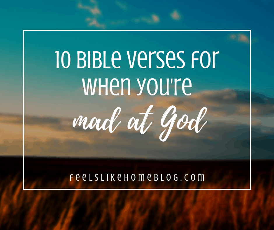 10 Bible Verses For When You Re Mad At God Feels Like Home