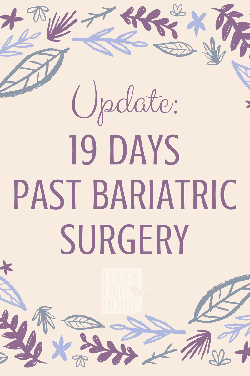 19 days after bariatric surgery - gastric sleeve surgery results - People have been asking how I'm doing and how the surgery went, so here is my real life description of the process so far.
