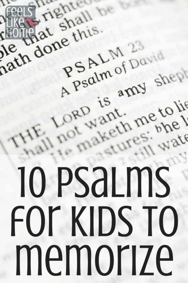 10 Psalms for kids to memorize - These scripture passages are perfect for children to learn about God. The Lord says to hide his word in your heart, and these are perfect for memory verses and even memorizing entire passages.