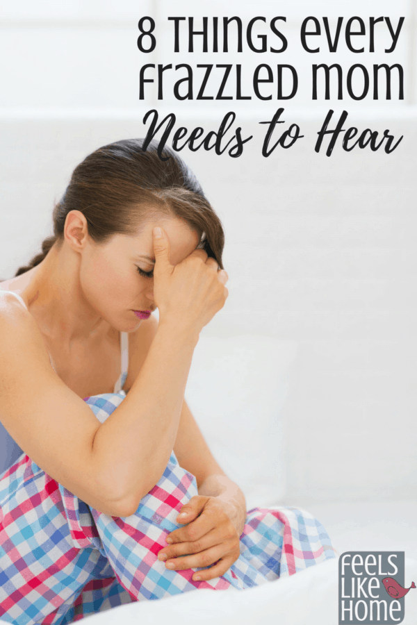 8 things every every frazzle mom needs to hear - Parenting makes you overwhelmed, weary, tired, and grumpy. These 8 truths from God and other moms will help you to cheer up and stay positive even in the challenges of motherhood.