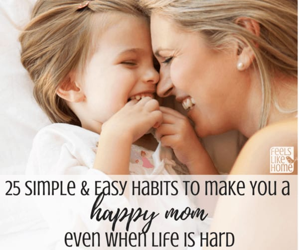 25 Simple & Easy Habits to Make You a Happy Mom Even When Life is Hard - 25 Simple & Easy Habits to Make You a Happy Mom Even When Life is Hard - No one wants to be a crabby mom. Resources and tips to help moms have a better attitude all day long no matter what the children are doing. True thoughts and words for life led with gratitude, abundance, and joy. how to be content in your role as a working or stay at home mom. Tips, wisdom, and suggestions on how to be a happier mom in every day life. Includes morning and evening routines and self care needs. Inspiration, encouragement, and things to do to improve your mood and attitude toward your kids and family.