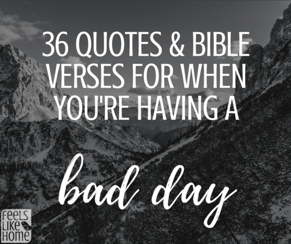 Having A Bad Day 19 Motivating Quotes To Turnaround Bad Days: 36 Quotes & Bible Verses For When You're Having A Bad Day