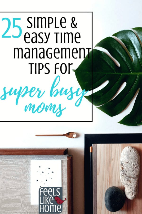 Simple & easy time management tips super busy women especially moms - Whether you are a stay at home mom or a working mom, you need practical articles with advice and ideas to get organized. Morning and evening routines, schedules, planners, this post covers it all.