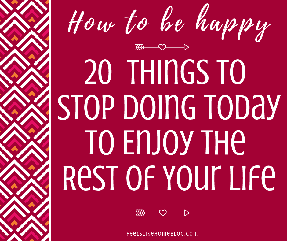 How to Be Happy - 20 Things to Stop Doing Today to Enjoy the Rest of Your Life - This smart list will improve your life now. People have a lot of bad habits, and to quit them will make things better for sure. These quotes and tips will help you to be satisfied and content with yourself and in your relationship with money. Everyday advice for women and men, moms, teens, and even kids.