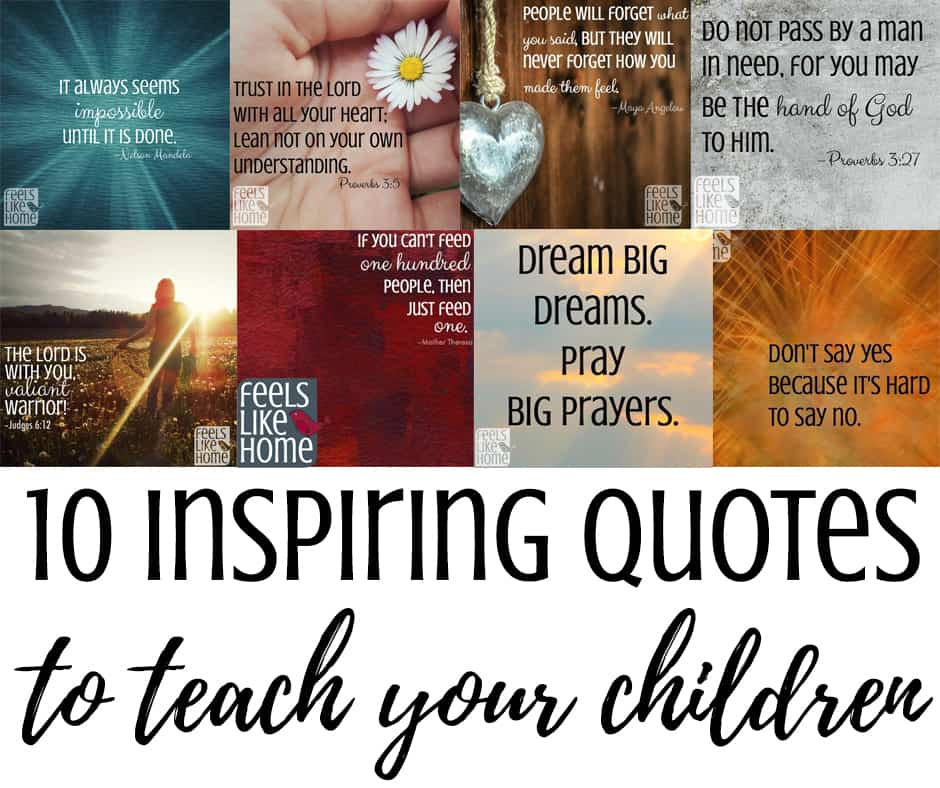 10 inspirational quotes for boys and girls, kids and teens, and even men and women. These truths from God, the Bible, Jesus, Maya Angelou, Nelson Mandela and others will inspire and motivate children and adults about life, strength, hope, and love. Encouragement for moms.