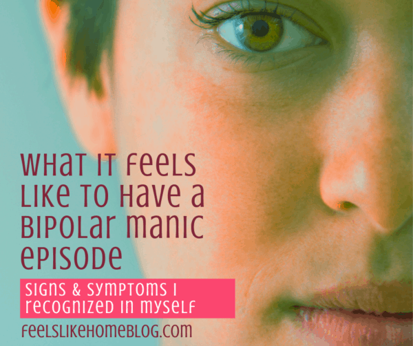 What it feels like to have a bipolar manic episode - Symptoms and signs of mania. Thoughts on recognizing mania in your life.